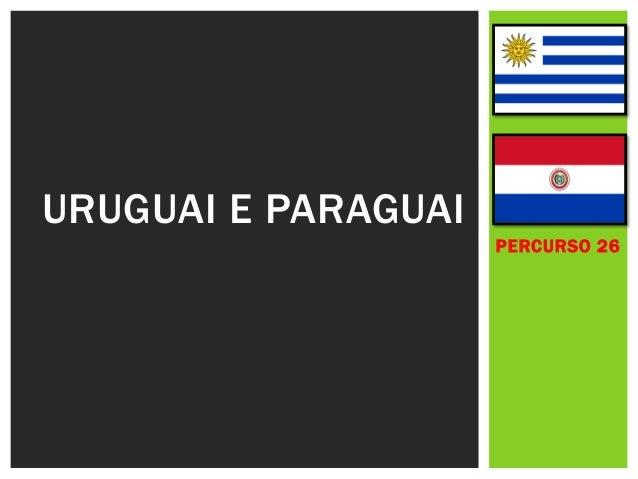 PERCURSO 26  URUGUAI E PARAGUAI