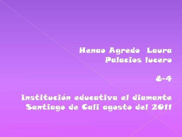Henao Agredo  Laura <br />Palacios lucero<br />8-4<br />Institución educativa el diamante  <br />Santiago de Cali agosto d...