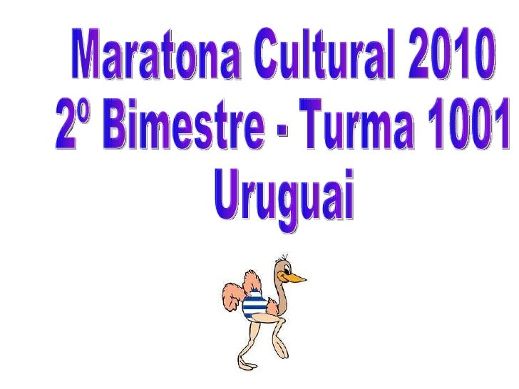 Maratona Cultural 2010 2º Bimestre - Turma 1001 Uruguai