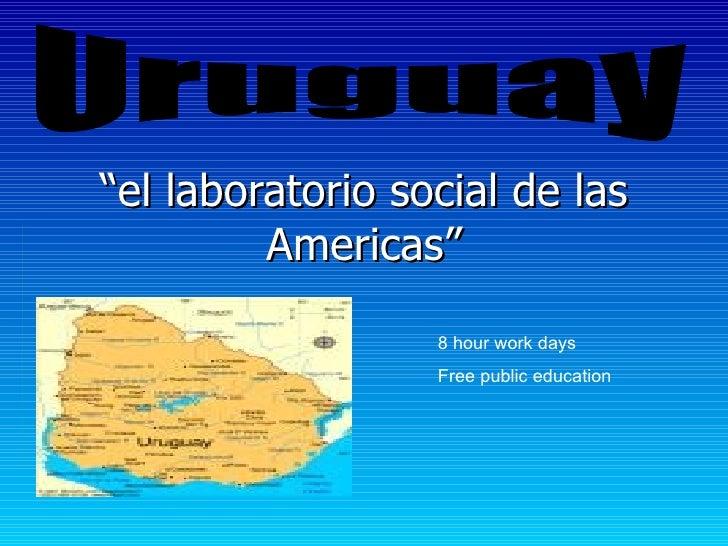 """""""el laboratorio social de las          Americas""""                    8 hour work days                   Free public educati..."""