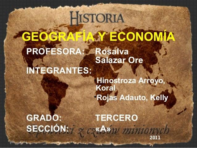 GEOGRAFÍA Y ECONOMÍA PROFESORA: Rosalva Salazar Ore INTEGRANTES: •Hinostroza Arroyo, Koral •Rojas Adauto, Kelly GRADO: TER...
