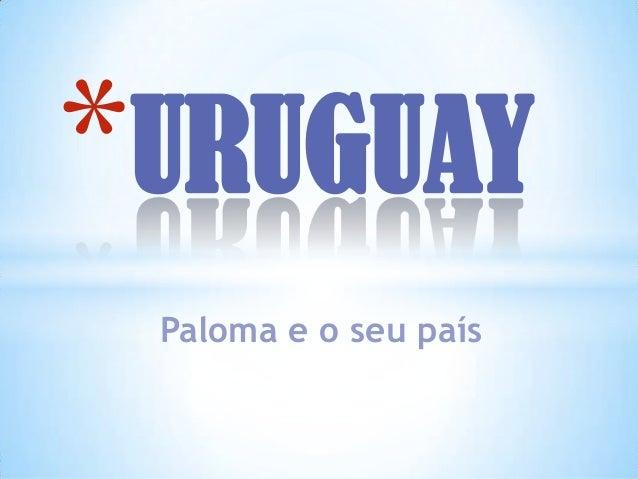 *URUGUAY Paloma e o seu país