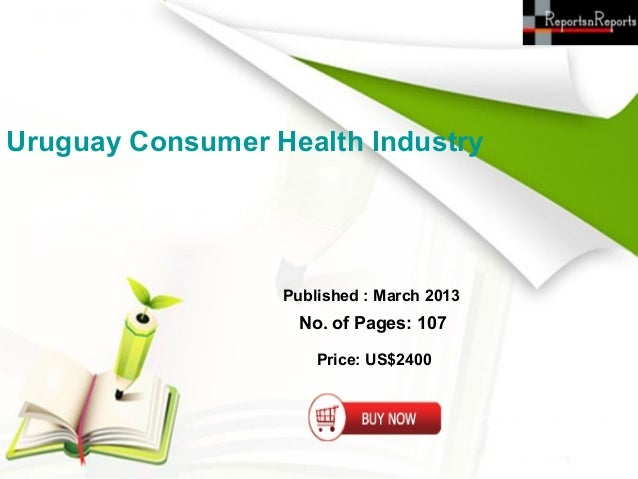 Uruguay Consumer Health Industry                  Published : March 2013                   No. of Pages: 107              ...