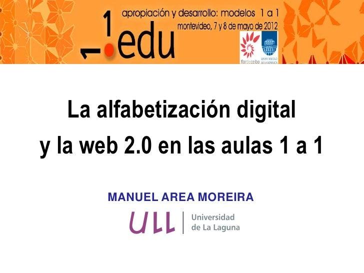 La alfabetización digitaly la web 2.0 en las aulas 1 a 1       MANUEL AREA MOREIRA