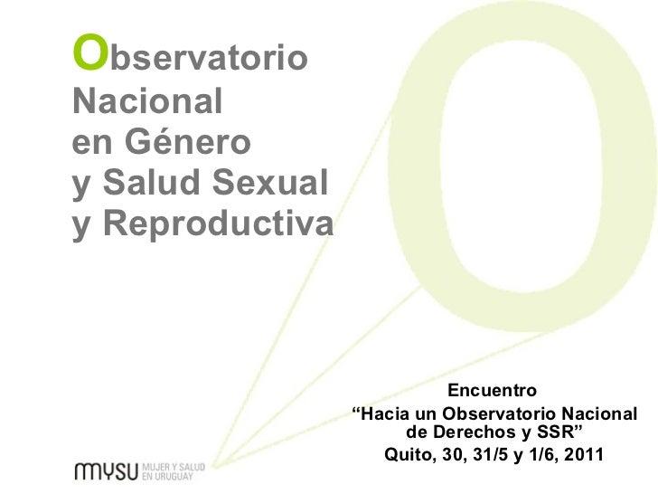 """O bservatorio Nacional en Género  y Salud Sexual  y Reproductiva   Encuentro  """" Hacia un Observatorio Nacional de Derechos..."""