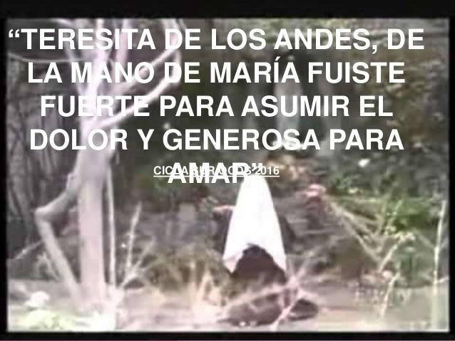 """""""TERESITA DE LOS ANDES, DE LA MANO DE MARÍA FUISTE FUERTE PARA ASUMIR EL DOLOR Y GENEROSA PARA AMAR""""CICLA SUR OCDS 2016"""