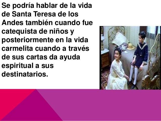 Se podría hablar de la vida de Santa Teresa de los Andes también cuando fue catequista de niños y posteriormente en la vid...