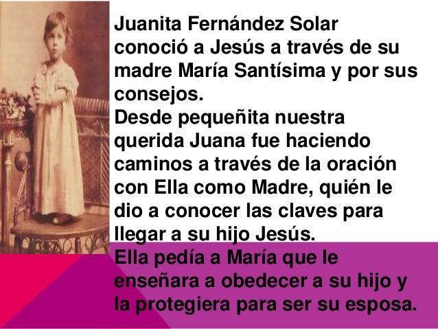 Juanita Fernández Solar conoció a Jesús a través de su madre María Santísima y por sus consejos. Desde pequeñita nuestra q...