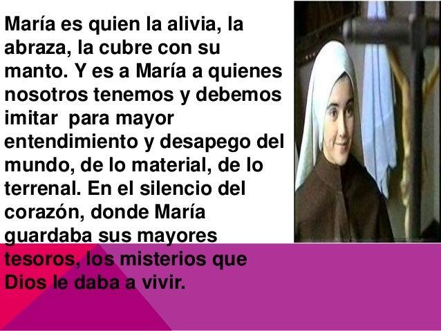 María es quien la alivia, la abraza, la cubre con su manto. Y es a María a quienes nosotros tenemos y debemos imitar para ...