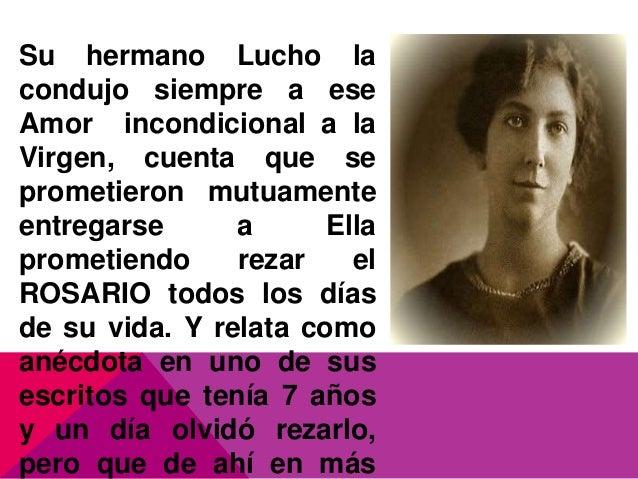 Su hermano Lucho la condujo siempre a ese Amor incondicional a la Virgen, cuenta que se prometieron mutuamente entregarse ...