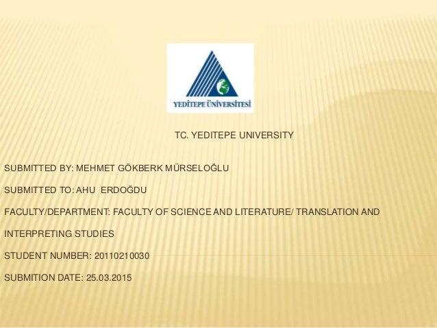 TC. YEDITEPE UNIVERSITY SUBMITTED BY: MEHMET GÖKBERK MÜRSELOĞLU SUBMITTED TO: AHU ERDOĞDU FACULTY/DEPARTMENT: FACULTY OF S...