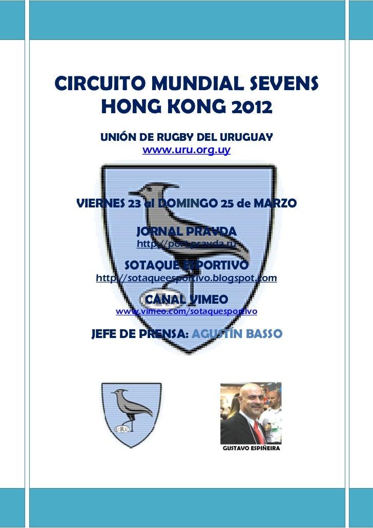 CIRCUITO MUNDIAL SEVENS    HONG KONG 2012    UNIÓN DE RUGBY DEL URUGUAY          www.uru.org.uy VIERNES 23 al DOMINGO 25 d...