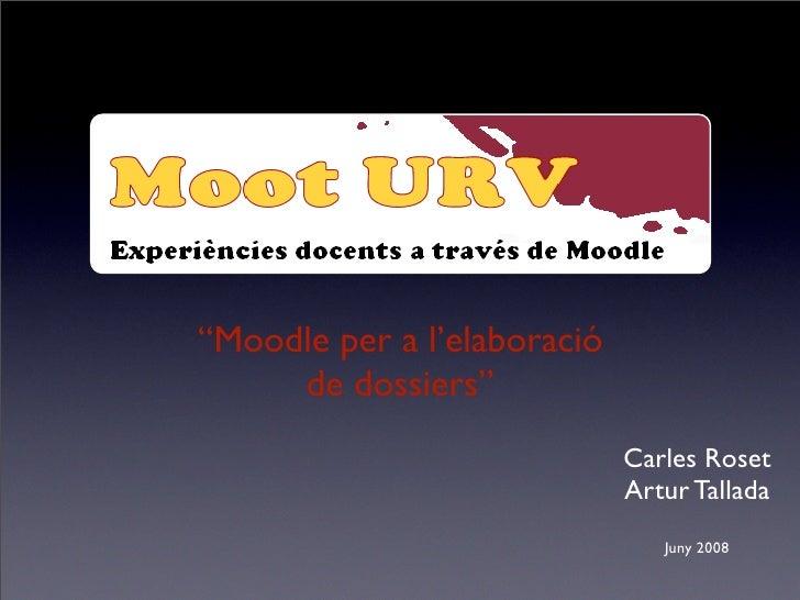 """""""Moodle per a l'elaboració      de dossiers""""                              Carles Roset                              Artur ..."""