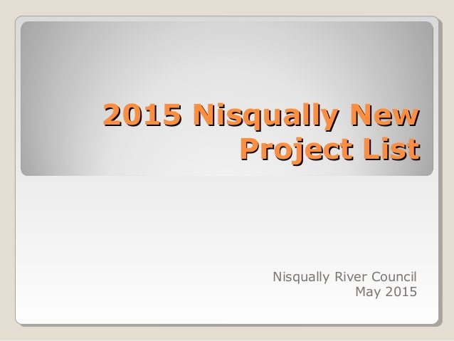 2015 Nisqually New2015 Nisqually New Project ListProject List Nisqually River Council May 2015