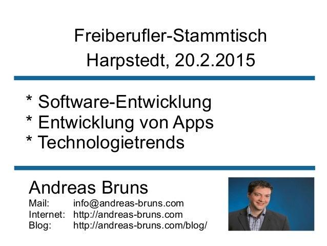 Freiberufler-Stammtisch * Software-Entwicklung * Entwicklung von Apps * Technologietrends Andreas Bruns Mail: info@andreas...