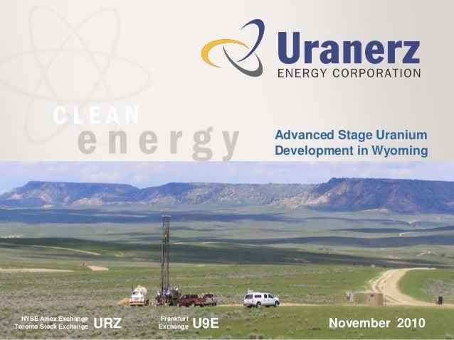 NYSE Amex Exchange Toronto Stock Exchange Frankfurt Exchange U9EURZ1 Advanced Stage Uranium Development in Wyoming Novembe...