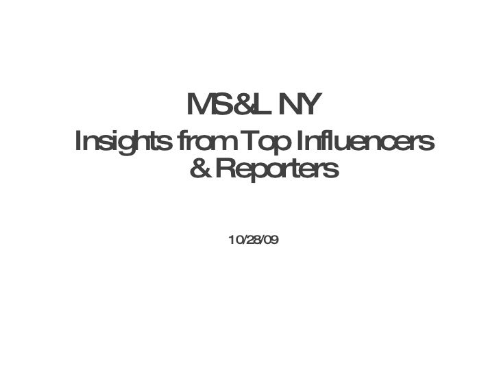 <ul><li>MS&L NY </li></ul><ul><li>Insights from Top Influencers & Reporters </li></ul><ul><li>10/28/09 </li></ul>
