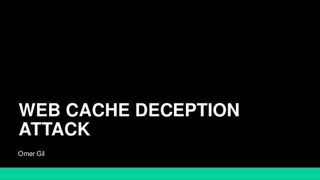 WEB CACHE DECEPTION ATTACK Omer Gil