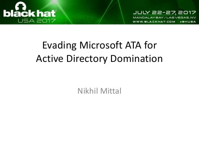 Evading Microsoft ATA for Active Directory Domination Nikhil Mittal