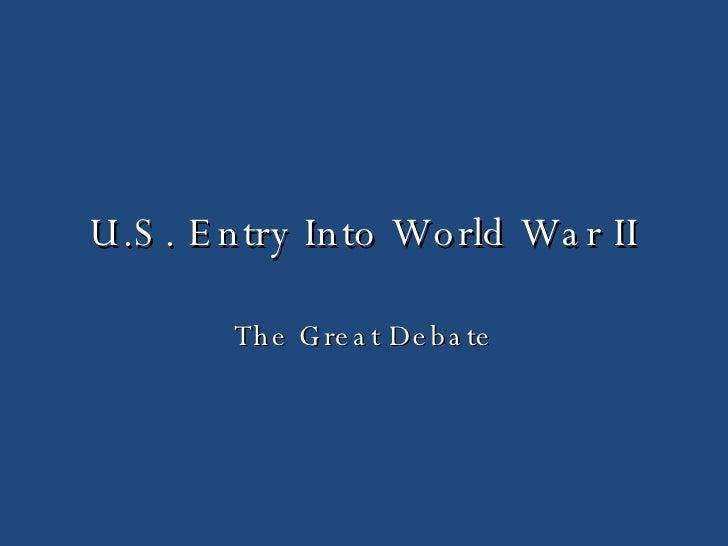 U.S. Entry Into World War II The Great Debate