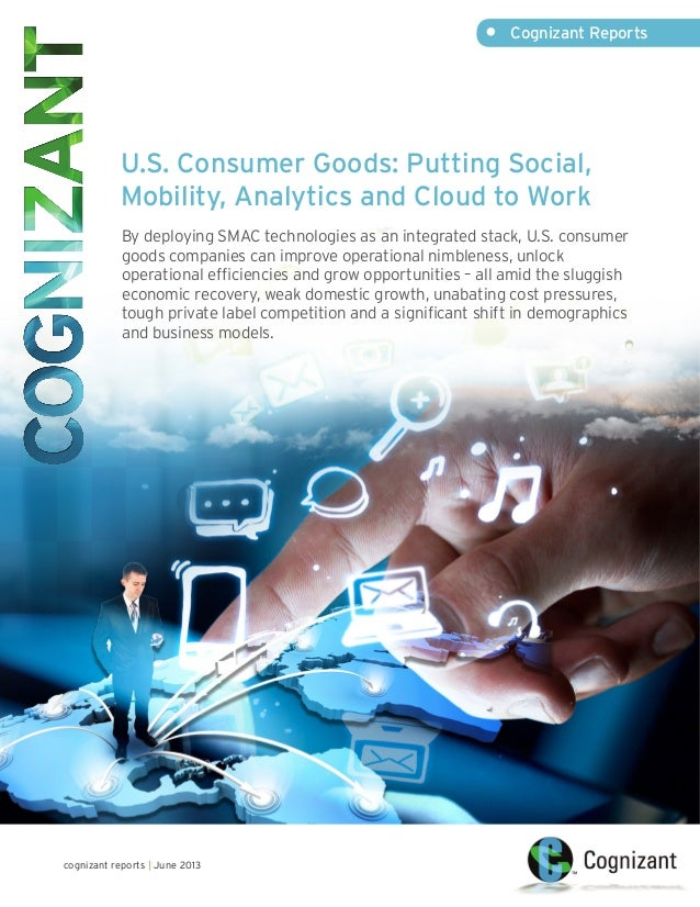 U.S. Consumer Goods: Putting Social, Mobility, Analytics and Cloud to Work By deploying SMAC technologies as an integrated...