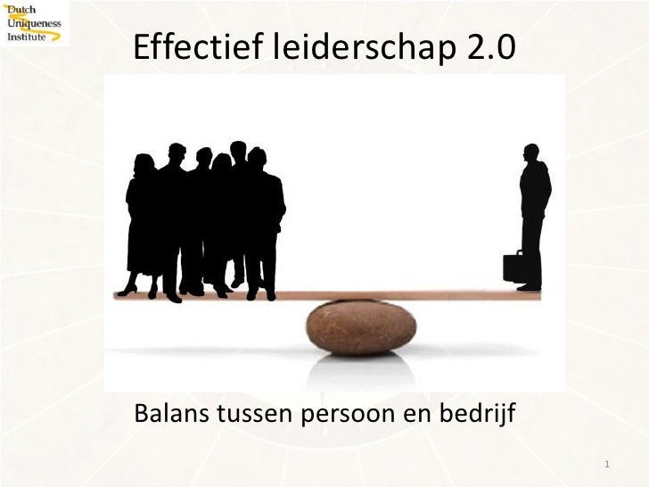 Effectief leiderschap 2.0Balans tussen persoon en bedrijf                                   1