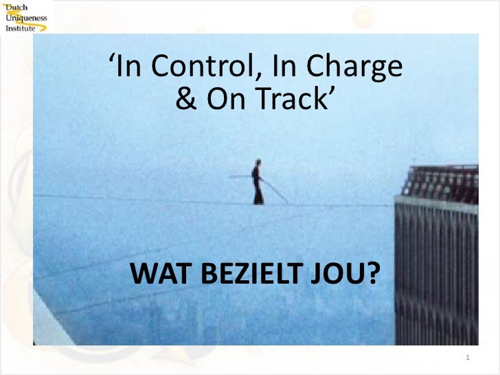 'In Control, In Charge     & On Track' WAT BEZIELT JOU?                         1