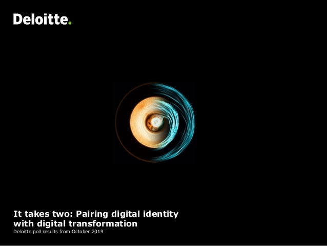 It takes two: Pairing digital identity with digital transformation Deloitte poll results from October 2019