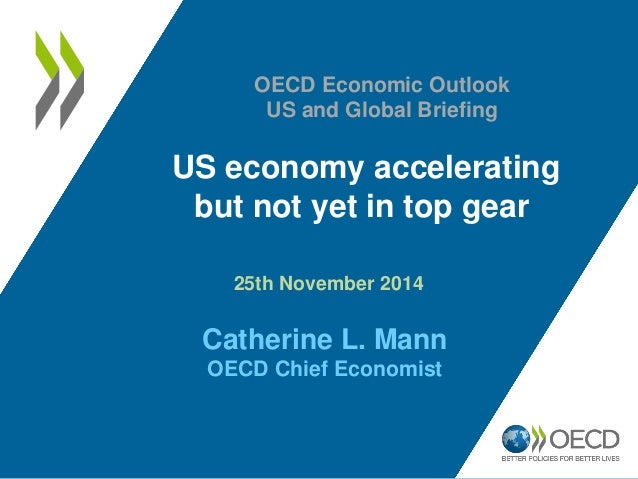 US economy accelerating  but not yet in top gear  25th November 2014 Catherine L. Mann  OECD Chief Economist  OECD Economi...