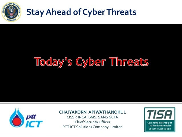 CHAIYAKORN APIWATHANOKUL CISSP, IRCA:ISMS, SANSGCFA Chief SecurityOfficer PTT ICT SolutionsCompany Limited Stay Ahead of C...