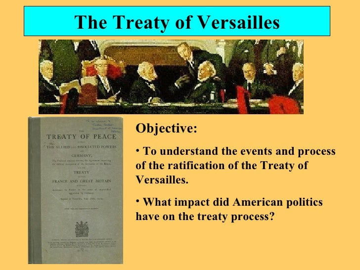 an analysis of the objectives and impact of the treaty of versailles The great war: evaluating the treaty of versailles tools email the lesson introduction learning objectives to learn the motives and aims of the treaty of.