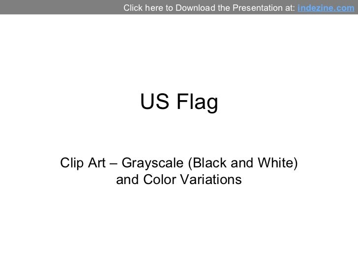 US Flag Clip Art – Grayscale (Black and White) and Color Variations Click here to Download the Presentation at:  indezine....