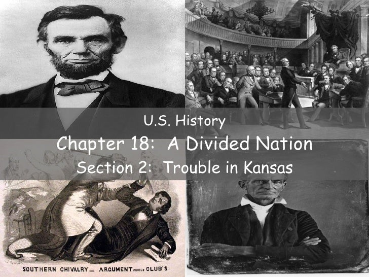 U.S. History Chapter 18:  A Divided Nation Section 2:  Trouble in Kansas