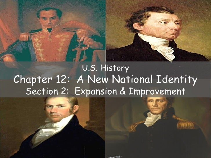 U.S. History Chapter 12:  A New National Identity Section 2:  Expansion & Improvement
