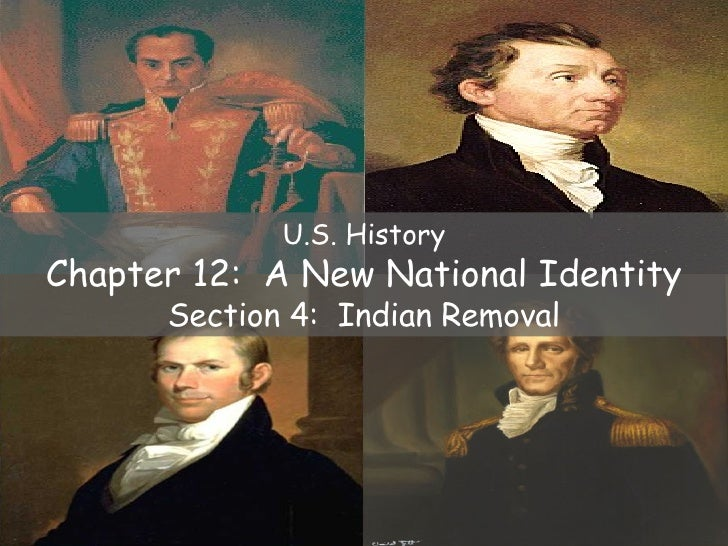 U.S. History Chapter 12:  A New National Identity Section 4:  Indian Removal