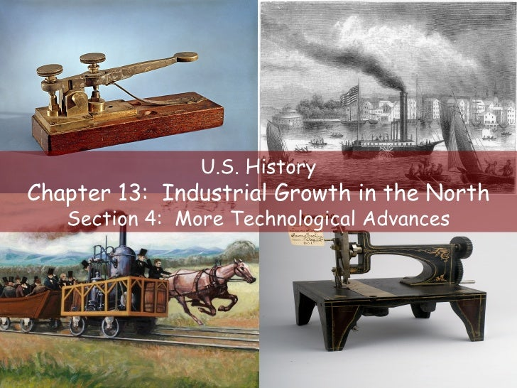 U.S. History Chapter 13:  Industrial Growth in the North Section 4:  More Technological Advances