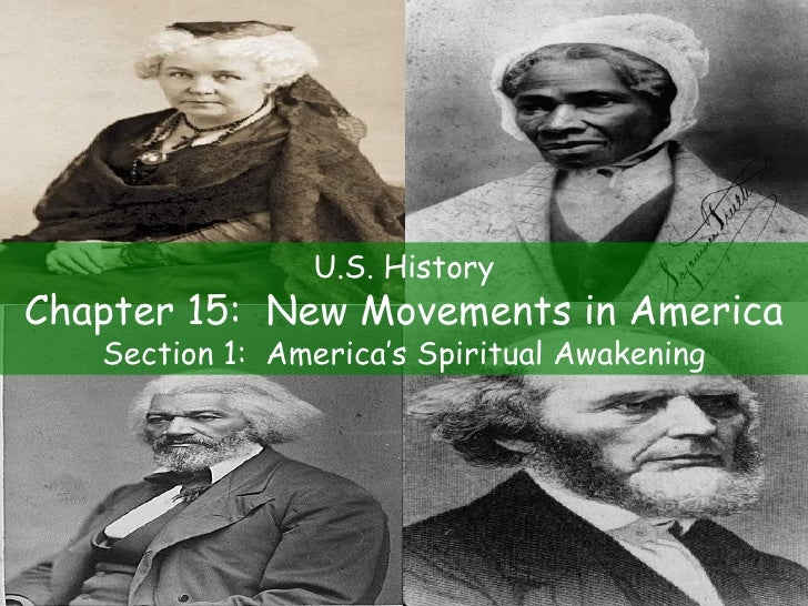 U.S. History Chapter 15:  New Movements in America Section 1:  America's Spiritual Awakening