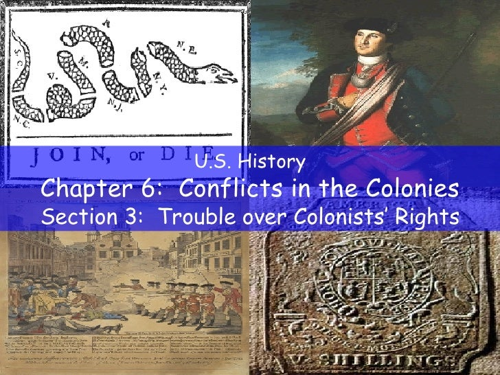 U.S. History Chapter 6:  Conflicts in the Colonies Section 3:  Trouble over Colonists' Rights