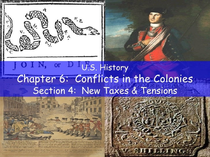 U.S. History Chapter 6:  Conflicts in the Colonies Section 4:  New Taxes & Tensions