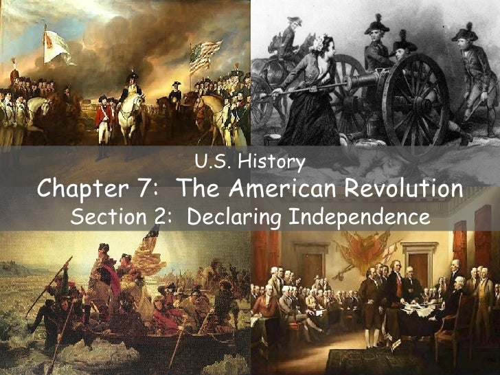 U.S. History Chapter 7:  The American Revolution Section 2:  Declaring Independence