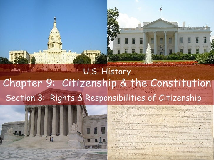 U.S. History Chapter 9:  Citizenship & the Constitution Section 3:  Rights & Responsibilities of Citizenship