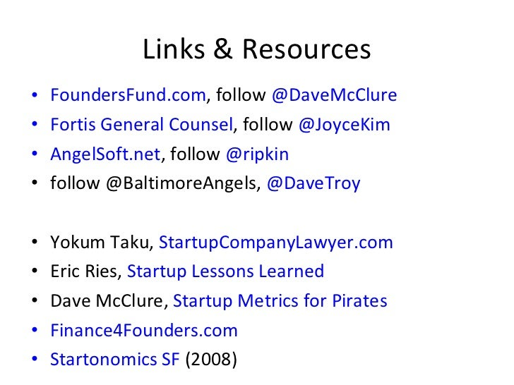 Links & Resources <ul><li>FoundersFund.com , follow  @DaveMcClure </li></ul><ul><li>Fortis General Counsel , follow  @Joyc...