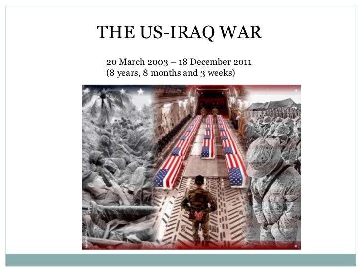 THE US-IRAQ WAR20 March 2003 – 18 December 2011(8 years, 8 months and 3 weeks)
