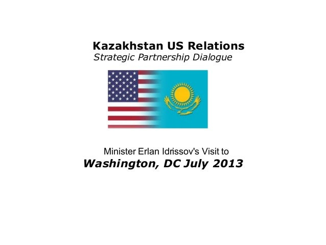 Kazakhstan US Relations Strategic Partnership Dialogue Minister Erlan Idrissov's Visit to Washington, DC July 2013