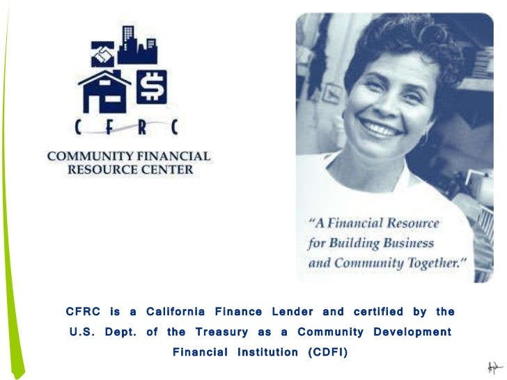 CFRC is a California Finance Lender and certified by the U.S. Dept. of the Treasury as a Community Development Financial I...
