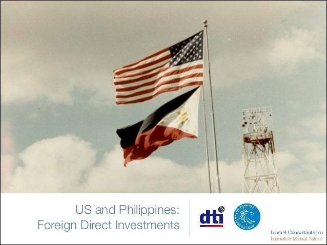 US and Philippines: Foreign Direct Investments  Team 9 Consultants Inc.  Topnotch Global Talent