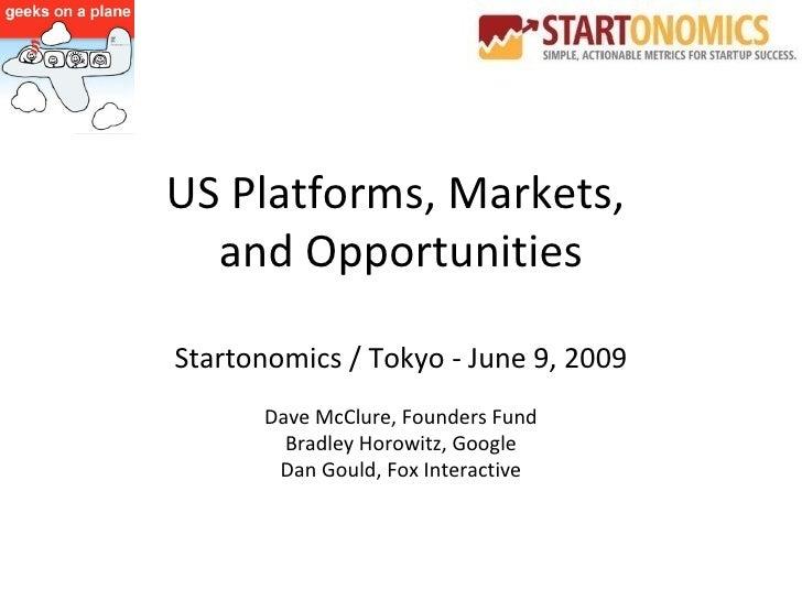 US Platforms, Markets,  and Opportunities Startonomics / Tokyo - June 9, 2009 Dave McClure, Founders Fund Bradley Horowitz...