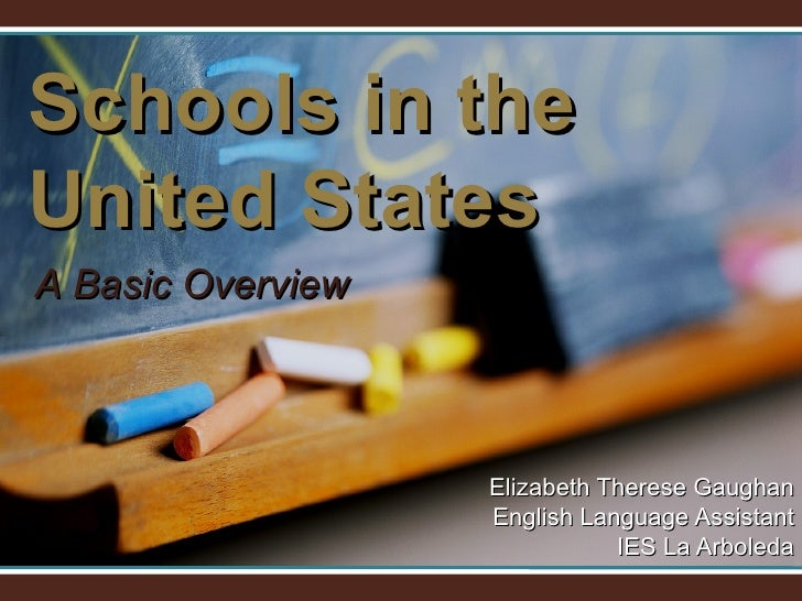 Schools in the United States Elizabeth Therese Gaughan English Language Assistant IES La Arboleda A Basic Overview