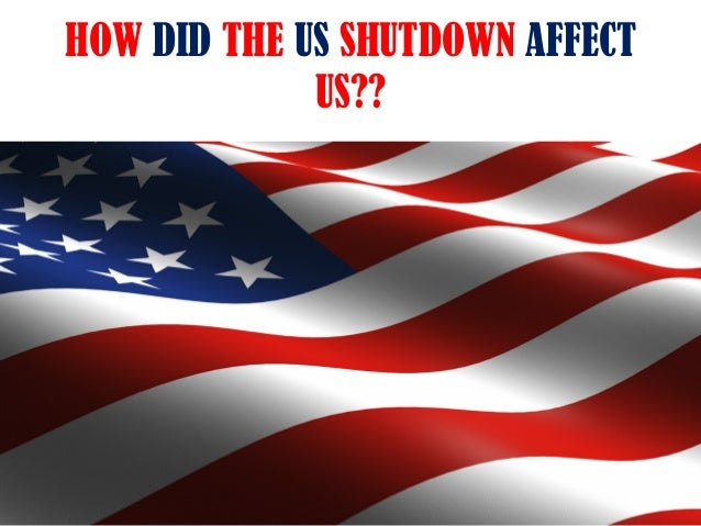 HOW DID THE US SHUTDOWN AFFECT US??