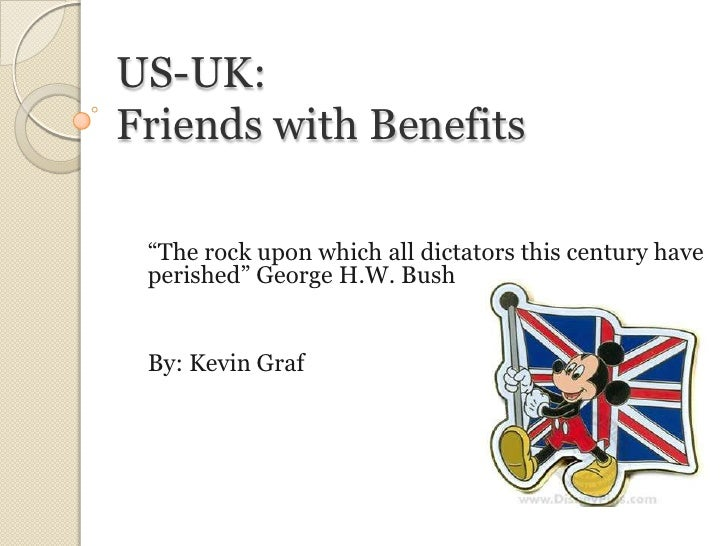"US-UK:Friends with Benefits<br />""The rock upon which all dictators this century have perished"" George H.W. Bush<br />By: ..."